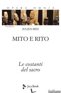 MITO E RITO. LE COSTANTI DEL SACRO - RIES JULIEN