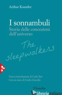 SONNAMBULI. STORIA DELLE CONCEZIONI DELL'UNIVERSO (I) - KOESTLER ARTHUR