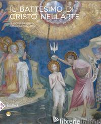 BATTESIMO DI CRISTO NELL'ARTE. EDIZ. A COLORI (IL) - BOEFSPLUG FRANCOIS; FOGLIADINI EMANUELA