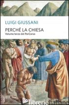 PERCHE' LA CHIESA. VOLUME TERZO DEL PERCORSO - GIUSSANI LUIGI