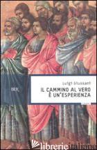 CAMMINO AL VERO E' UN'ESPERIENZA (IL) - GIUSSANI LUIGI