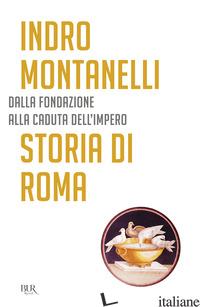 STORIA DI ROMA - MONTANELLI INDRO