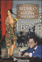 MUSEO DI PHILIPPE DAVERIO: IL MUSEO IMMAGINATO-IL SECOLO LUNGO DELLA MODERNITA-I - DAVERIO PHILIPPE