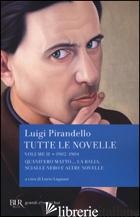 TUTTE LE NOVELLE. VOL. 2: 1902-1904: QUANDO ERO MATTO..., LA BALIA, SCIALLE NERO - PIRANDELLO LUIGI; LUGNANI L. (CUR.)