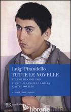 TUTTE LE NOVELLE. VOL. 3: 1905-1909: FUOCO ALLA PAGLIA, LA GIARA E ALTRE NOVELLE - PIRANDELLO LUIGI; LUGNANI L. (CUR.)