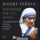 PREGHIERE PER UN ANNO. 365 MEDITAZIONI SU FEDE, SPERANZA E CARITA' - TERESA DI CALCUTTA (SANTA)