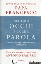 NEI TUOI OCCHI E' LA MIA PAROLA. OMELIE E DISCORSI DI BUENOS AIRES 1999-2013 - FRANCESCO (JORGE MARIO BERGOGLIO); SPADARO A. (CUR.); ROMANO G. (CUR.)
