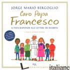 CARO PAPA FRANCESCO. IL PAPA RISPONDE ALLE LETTERE DEI BAMBINI - FRANCESCO (JORGE MARIO BERGOGLIO); SPADARO A. (CUR.)