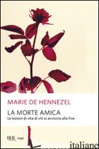 MORTE AMICA. LEZIONI DI VITA DA CHI STA PER MORIRE (LA) - HENNEZEL MARIE DE