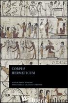 CORPUS HERMETICUM. TESTO GRECO E LATINO A FRONTE - ERMETE TRISMEGISTO