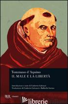 MALE E LA LIBERTA'. TESTO LATINO A FRONTE (IL) - TOMMASO D'AQUINO (SAN); GALEAZZI U. (CUR.)
