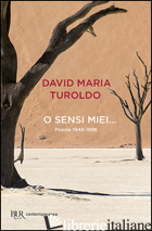 O SENSI MIEI... POESIE 1948-1988 - TUROLDO DAVID MARIA