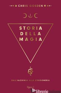 STORIA DELLA MAGIA. DALL'ALCHIMIA ALLA STREGONERIA - GOSDEN CHRIS