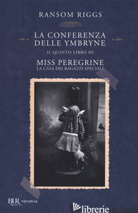 CONFERENZA DELLE YMBRYNE. IL QUINTO LIBRO DI MISS PEREGRINE. LA CASA DEI RAGAZZI - RIGGS RANSOM