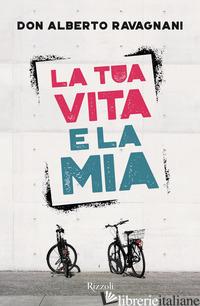 TUA VITA E LA MIA (LA) - RAVAGNANI ALBERTO