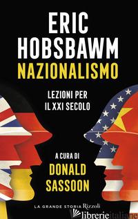 NAZIONALISMO. LEZIONI PER IL XXI SECOLO - HOBSBAWM ERIC J.; SASSOON D. (CUR.)