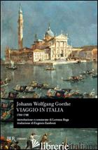 VIAGGIO IN ITALIA (1786-1788) - GOETHE JOHANN WOLFGANG