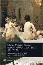 DIVANO OCCIDENTALE ORIENTALE (IL) - GOETHE JOHANN WOLFGANG; KOCH L. (CUR.); PORENA I. (CUR.); BORIO F. (CUR.)