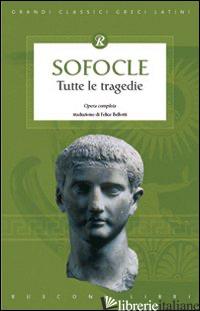 TUTTE LE TRAGEDIE - SOFOCLE
