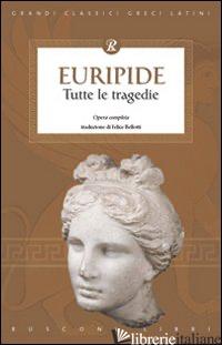 TUTTE LE TRAGEDIE DI EURIPIDE - EURIPIDE