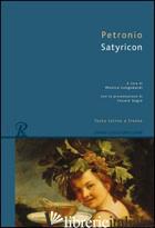 SATYRICON. TESTO LATINO A FRONTE - PETRONIO ARBITRO; LONGOBARDI M. (CUR.)