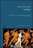 RANE. TESTO GRECO A FRONTE (LE) - ARISTOFANE