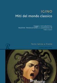 MITI DEL MONDO CLASSICO. TESTO LATINO A FRONTE. EDIZ. BILINGUE - HYGINO CAIO G.; GASTI F. (CUR.)