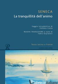 TRANQUILLITA' DELL'ANIMO. TESTO LATINO A FRONTE (LA) - SENECA LUCIO ANNEO