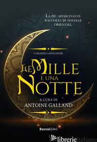 MILLE E UNA NOTTE (LE) - GALLAND A. (CUR.)