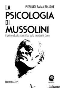 PSICOLOGIA DI MUSSOLINI (LA) - BAIMA BOLLONE PIERLUIGI