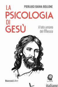 PSICOLOGIA DI GESU'. IL LATO UMANO DEL MESSIA (LA) - BAIMA BOLLONE PIERLUIGI
