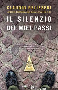 SILENZIO DEI MIEI PASSI (IL) - PELIZZENI CLAUDIO