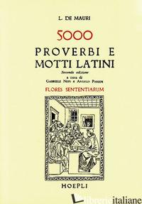 CINQUEMILA PROVERBI E MOTTI LATINI (FLORES SENTENTIARUM) - DE MAURI L.; PAREDI A. (CUR.); NEPI G. (CUR.)