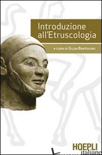 INTRODUZIONE ALL'ETRUSCOLOGIA - BARTOLONI G. (CUR.)