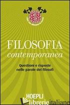 FILOSOFIA CONTEMPORANEA. QUESTIONI E RISPOSTE NELLE PAROLE DEI FILOSOFI - PANCALDI M. (CUR.); VILLANI M. (CUR.); TROMBINO M. (CUR.)
