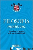 FILOSOFIA MODERNA. QUESTIONI E RISPOSTE NELLE PAROLE DEI FILOSOFI - PANCALDI M. (CUR.); VILLANI M. (CUR.); TROMBINO M. (CUR.)