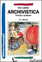 ARCHIVISTICA. PRINCIPI E PROBLEMI - LODOLINI ELIO
