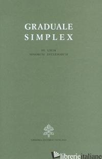 GRADUALE SIMPLEX (IN USUM MINORUM ECCLESIARUM). EDITIO TYPICA ALTERA - CONGREGAZIONE PER IL CULTO DIVINO (CUR.)