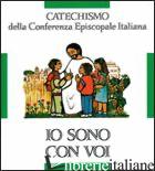 IO SONO CON VOI. CATECHISMO PER L'INIZIAZIONE CRISTIANA DEI FANCIULLI (6-8 ANNI) - CONFERENZA EPISCOPALE ITALIANA (CUR.)