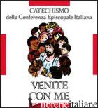 VENITE CON ME. CATECHISMO PER L'INIZIAZIONE CRISTIANA DEI FANCIULLI (8-10 ANNI) - CONFERENZA EPISCOPALE ITALIANA (CUR.)
