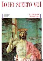 IO HO SCELTO VOI - CONFERENZA EPISCOPALE ITALIANA (CUR.)