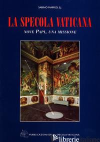 SPECOLA VATICANA. NOVE PAPI, UNA MISSIONE (LA) - MAFFEO SABINO