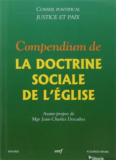 COMPENDIUM DE LA DOCTRINE SOCIALE DE L'EGLISE - PONTIFICIO CONSIGLIO DELLA GIUSTIZIA E DELLA PACE (CUR.)