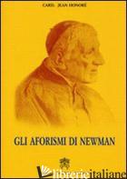 AFORISMI DI NEWMAN (GLI) - HONORE' JEAN
