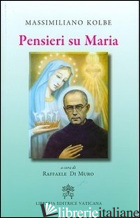 PENSIERI SU MARIA - KOLBE MASSIMILIANO (SAN); DI MURO R. (CUR.)