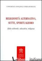 RELIGIOSITA' ALTERNATIVA, SETTE, SPIRITUALISMO. SFIDA CULTURALE, EDUCATIVA, RELI - CONFERENZA EPISCOPALE EMILIA ROMAGNA (CUR.)
