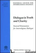 DIALOGUE IN TRUTH AND CHARITY. PASTORAL ORIENTATIONS FOR INTERRELIGIOUS DIALOGUE - PONTIFICIO CONSIGLIO PER IL DIALOGO INTERRELIGIOSO (CUR.)
