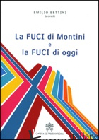FUCI DI MONTINI E LA FUCI DI OGGI (LA) - BETTINI E. (CUR.)