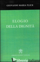 ELOGIO DELLA DIGNITA' - FLICK GIOVANNI MARIA