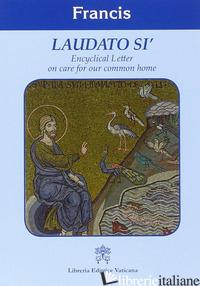 LAUDATO SI'. ENCYCLICAL LETTER ON CARE FOR OUR COMMON HOME - FRANCESCO (JORGE MARIO BERGOGLIO)